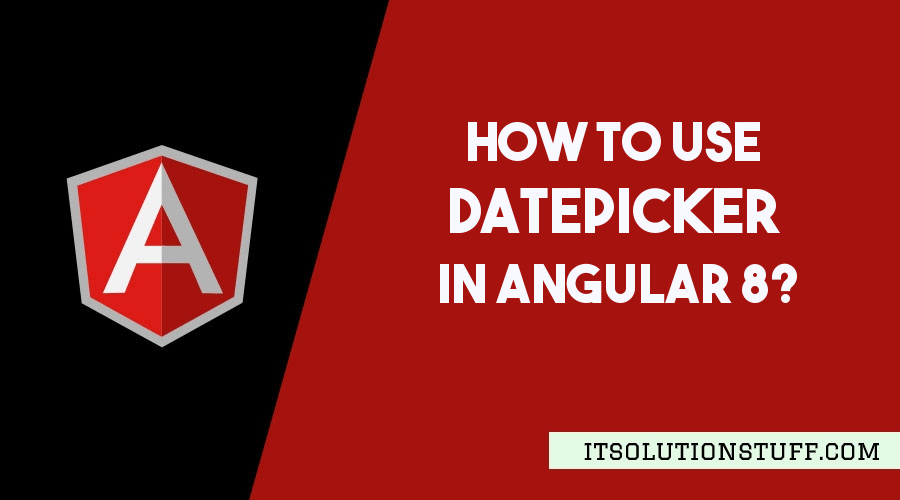 How to use Datepicker in Angular 8?