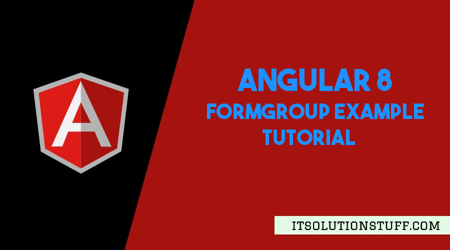 FormGroup in Angular 9/8 Example Tutorial