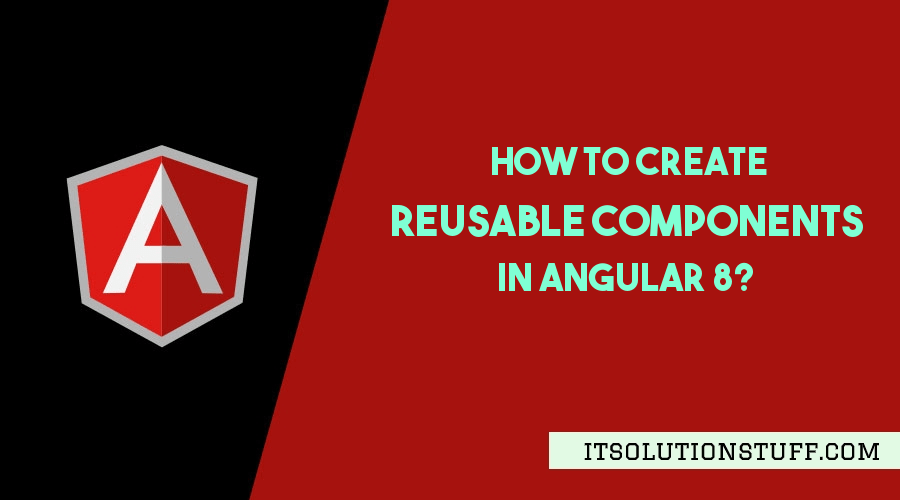 How to Create Reusable Components in Angular 10/9/8?