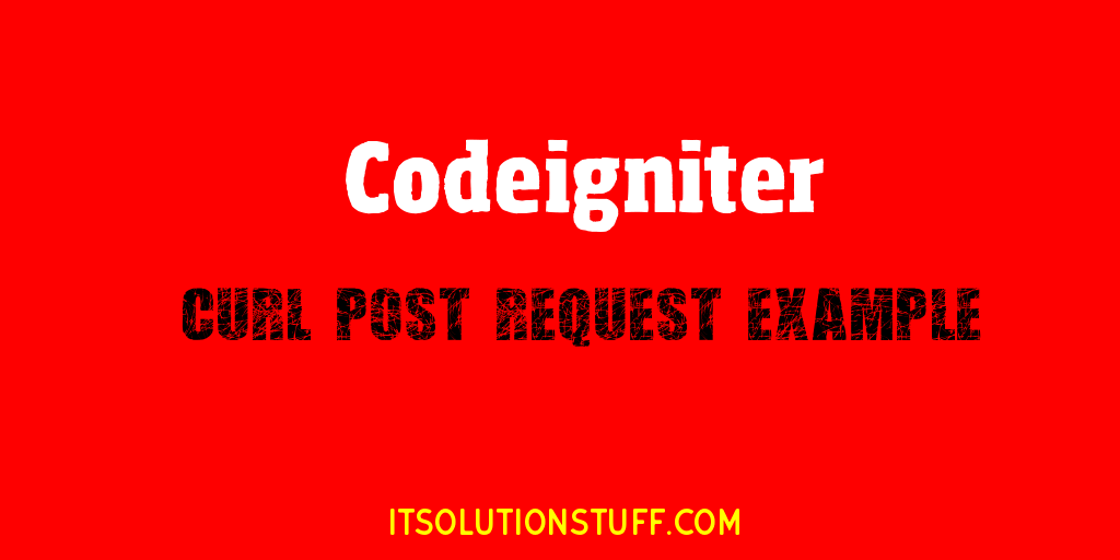 PHP Codeigniter Curl Post Request Example