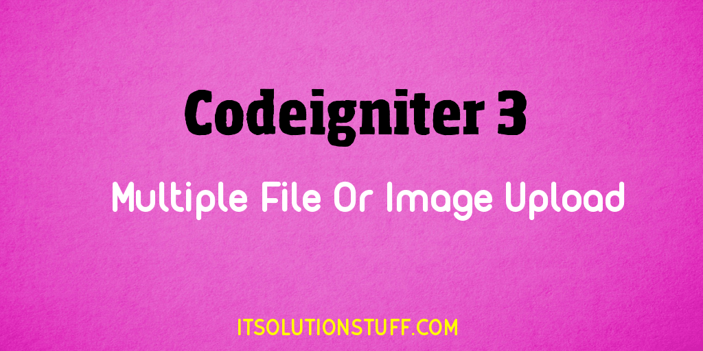 Codeigniter - Upload Multiple File and Image Example