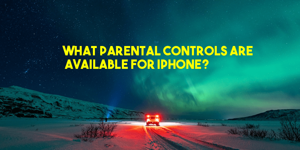 What Parental Controls are Available for iPhone?