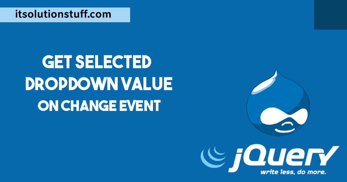 Jquery Get Selected Dropdown Value on Change Event Example