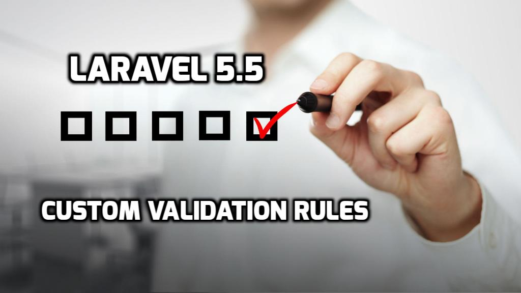 Laravel 5.5 custom validation rules example
