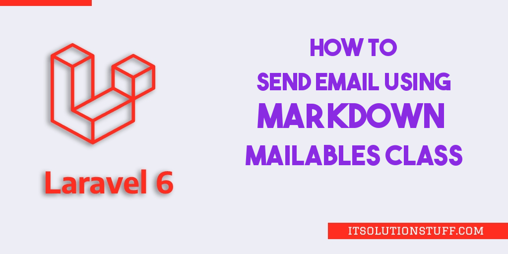 Send Email with Laravel 6 using Markdown Mailable Class