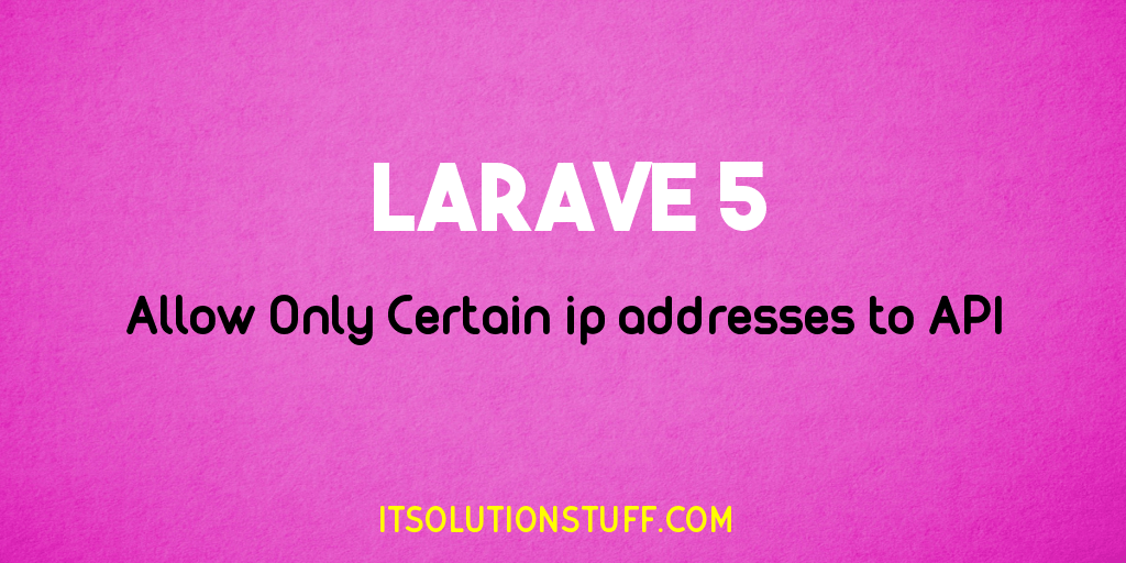 Allow Only Certain ip addresses to API in Laravel 5.8