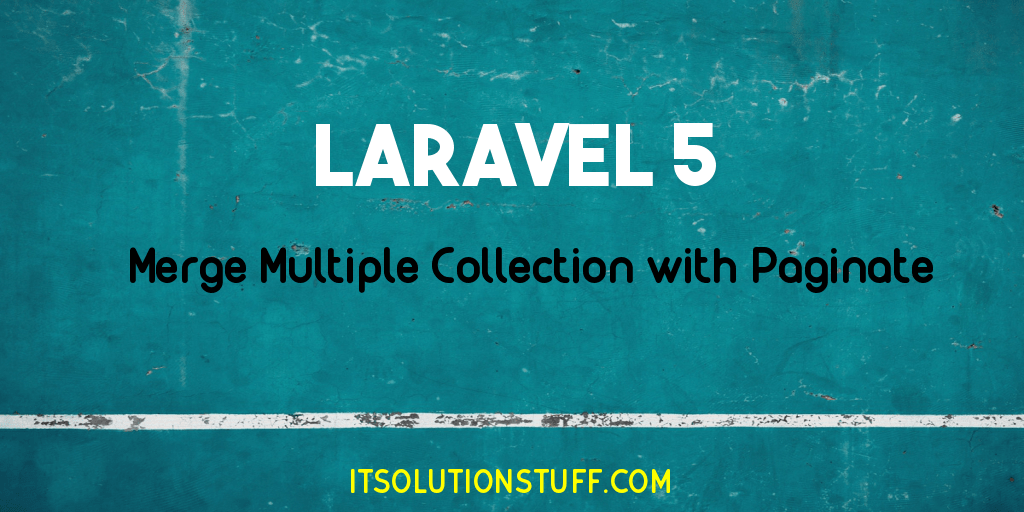 Merge Multiple Collection Paginate in Laravel Example