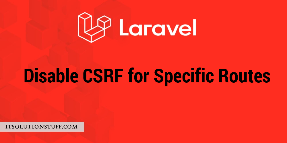 How to Exclude Route from CSRF Middleware in Laravel?