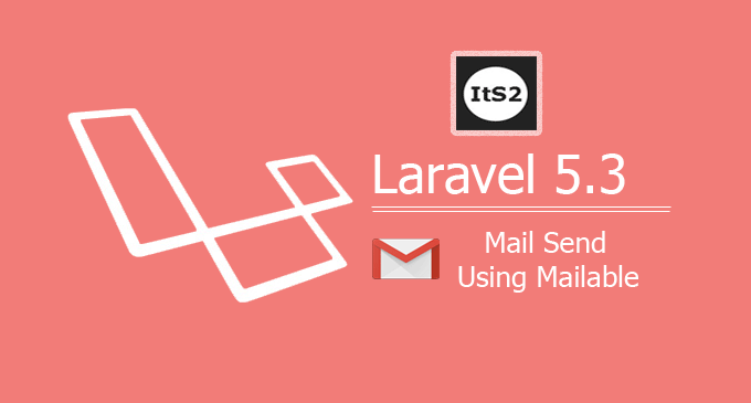 How to send mail using mailable in laravel 5.3?