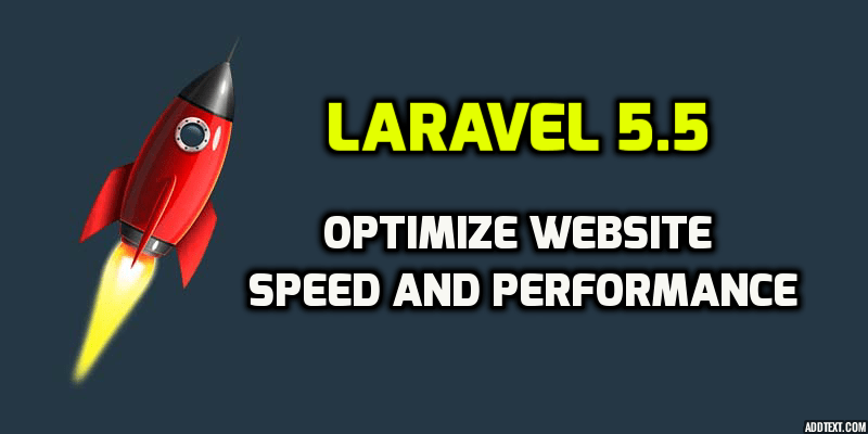 How to optimize website speed and performance in Laravel 5.5 ?