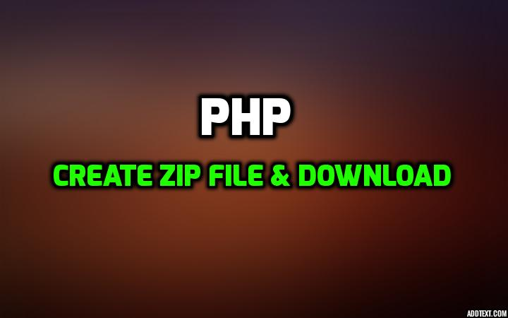 PHP - How to create zip file and download using ZipArchive ?
