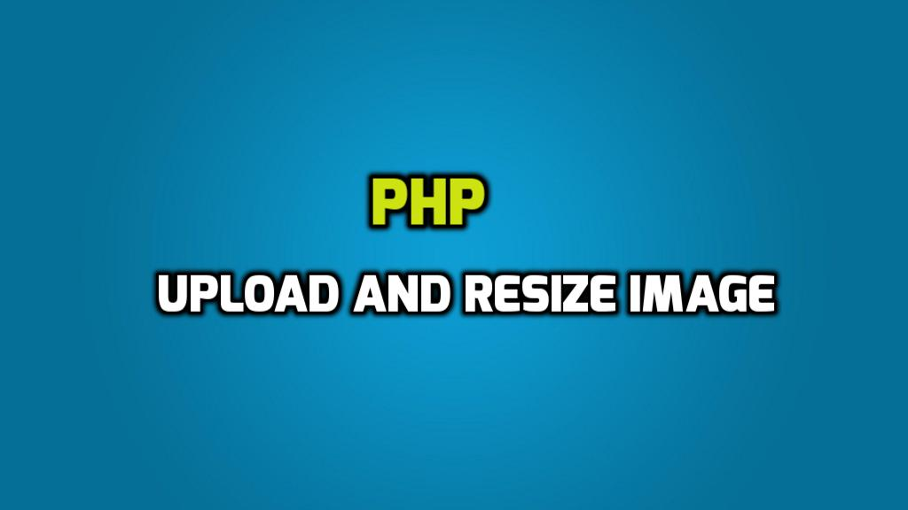 How to upload and resize image in PHP ?