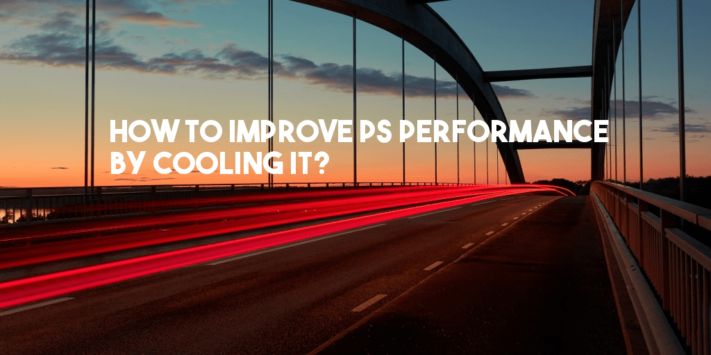 How To Improve PS Performance By Cooling It?