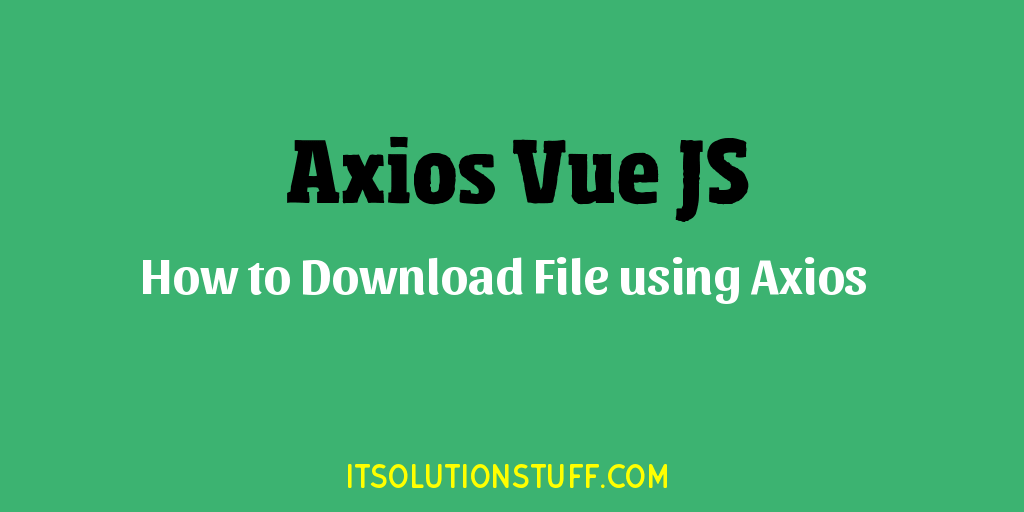 How to Download File using Axios Vue JS?