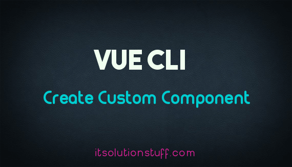 How to create component in vue js cli?