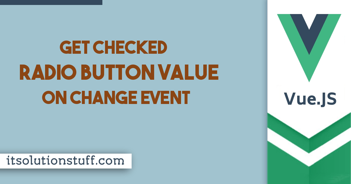 Vue JS Get Checked Radio Button Value on Onchange Event