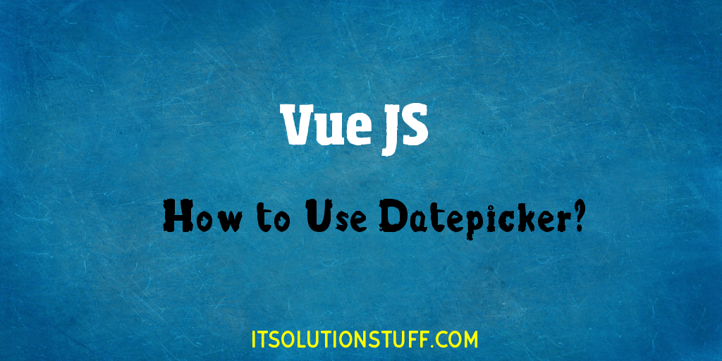 How to use datepicker in vuejs?
