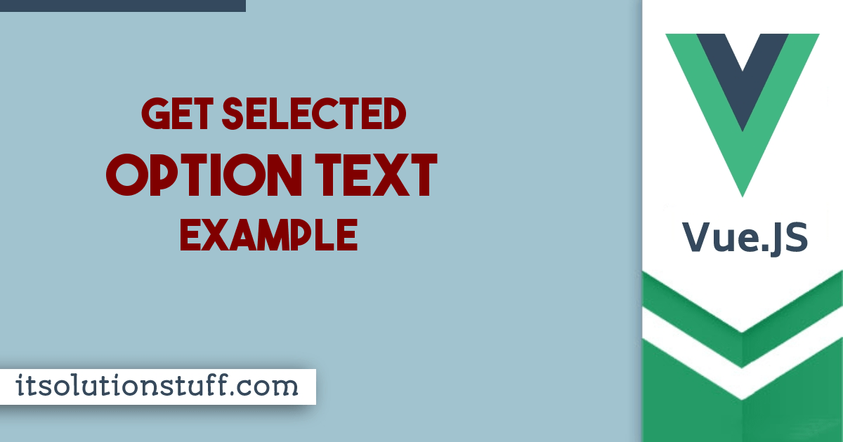 Vue JS Get Selected Option Text Example